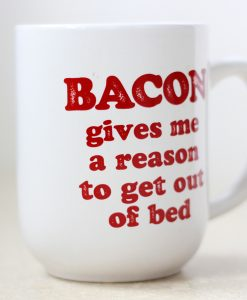 bacon_gives_me_a_reason_to_get_out_of_bed_back